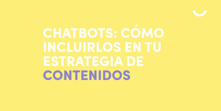 Chatbots: lo que debes saber para incluirlos en tu estrategia de contenidos